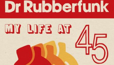 Dr Rubberfunk – My life at 45
