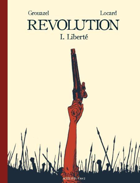 Révolution tome 1 : Liberté - Florent Grouazel & Younn Locard