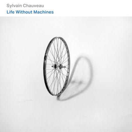 Sylvain Chauveau – Life Without Machines