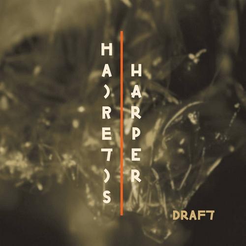 """Hairetis Harper – """"Draft"""""""