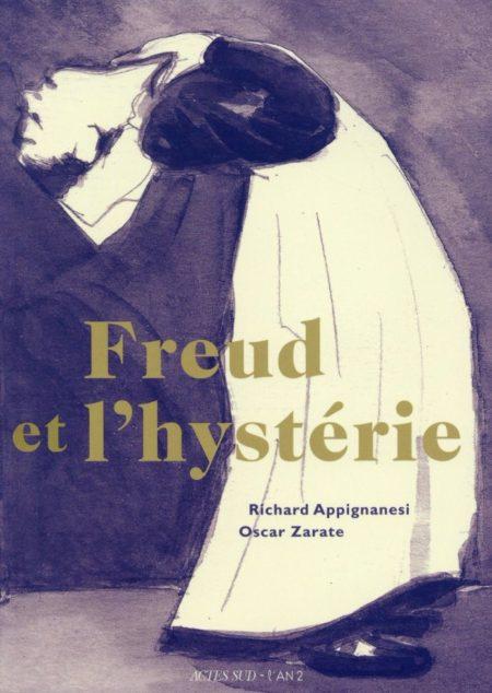 FREUD ET L'HYSTERIE — Richard APPIGNANESI & Oscar ZARATE