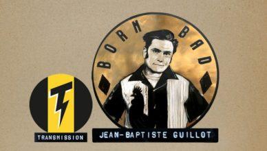 "JB ""Born Bad"" Guillot, Transmission - ARTE Radio"