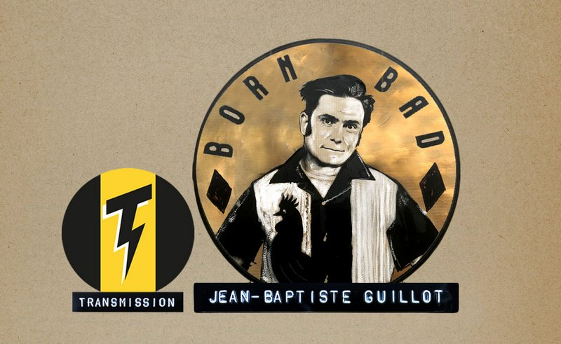 "JB ""Born Bad"" Guillot, Transmission - ARTE Radio"