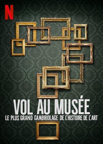 VOL AU MUSÉE : LE PLUS GRAND CAMBRIOLAGE DE L'HISTOIRE DE L'ART