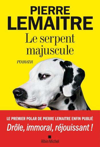 Pierre Lemaître - Le serpent majuscule